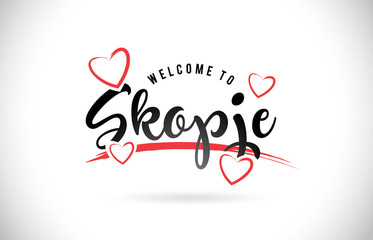 Skopje Welcome To Word Text with Handwritten Font and Red Love Hearts.