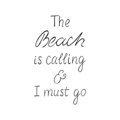 The beach is calling  and i must go motivation phrase.