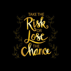 Take the risk or lose the chance phrase. Motivational quote.