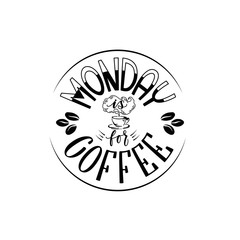 Vector illustration with hand drawn lettering. Monday is for coffee inscription for prints and posters, menu design, stickers, invitation, greeting cards. Calligraphic and typographic collection.