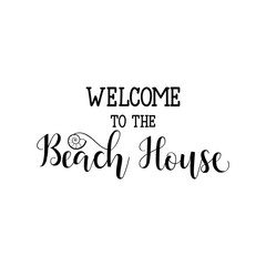 Welcome to the beach house. Lettering. calligraphy vector illustration.