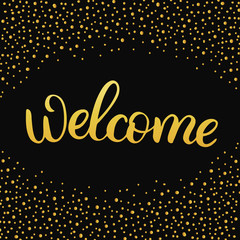 Hand drawn lettering card in golden frame. The inscription: Welcome. Perfect design for greeting cards, posters, T-shirts, banners, print invitations.