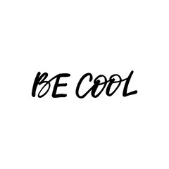 Hand drawn lettering card. The inscription: Be cool. Perfect design for greeting cards, posters, T-shirts, banners, print invitations.