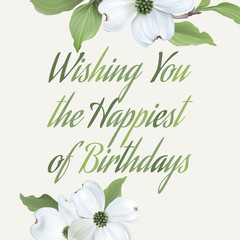 Happy Birthday - greeting card. Hand drawn realistic vector illustration with dogwood flowers.