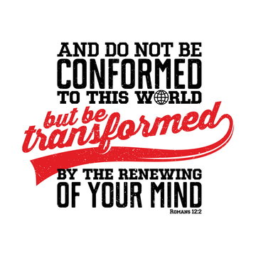 Bible lettering. Christian illustration. Do not be conformed to this world, but be transformed by the renewal of your mind.