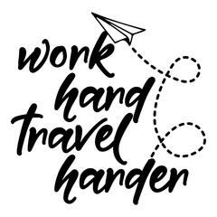 Work hard travel harder - Motivational quotes. Hand painted brush lettering with paper arplane and zigzag line. Good for scrap booking, posters, textiles, gifts, travel sets.