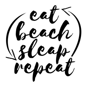 Eat beach sleep repeat - Motivational quotes. Hand painted brush lettering with arrows. Good for scrap booking, posters, textiles, gifts, travel sets.