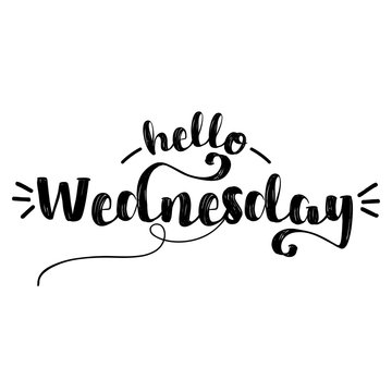 Hello Wednesday - inspirational lettering design for posters, flyers, t-shirts, cards, invitations, stickers, banners. Hand painted brush pen modern calligraphy isolated on white background.