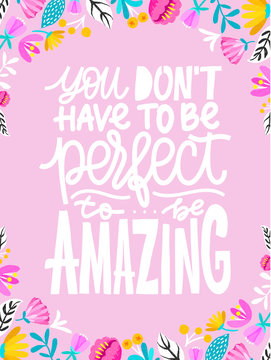 You don't have to be perfect to be amazing. Positive quote made in vector.Motivational slogan. Inscription for t shirts, posters, cards. Floral digital sketch style design. Flowers around.