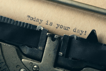 Today is your day - typed words on a Vintage Typewriter