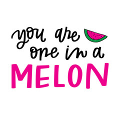 You Are One In A Melon