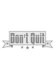 banner don't quit nicht aufgeben do it tue es text logo design cool spruch schreiben sport fitness durchhalten ausdauer motivation stark power willenskraft schaffen besiegen