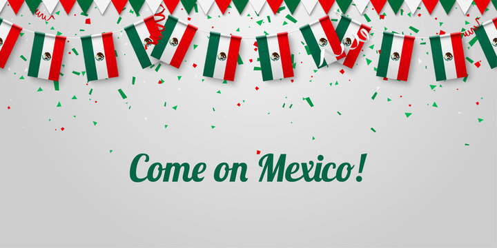 Come on Mexico! Background with national flags.