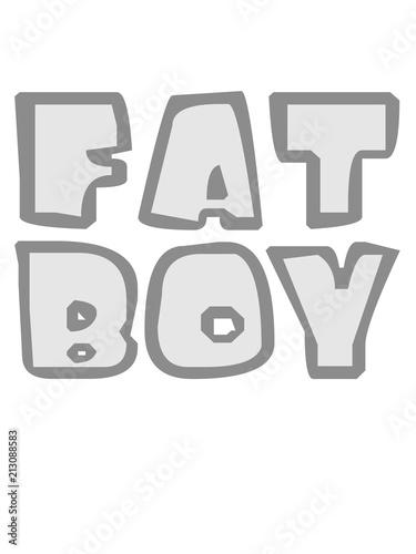 Design Fat Boy Spruch Mann Fett Dick Lustig Training Abnehmen