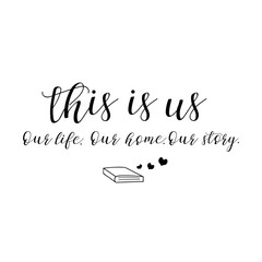 This is us. Our life, home, story. Family Album. Lettering. calligraphy vector illustration.