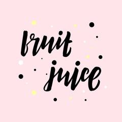 Hand drawn lettering phrase Fruit juice