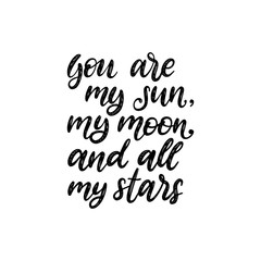 You Are My Sun, My Moon And All My Stars, hand lettering. Vector calligraphic illustration on white background.