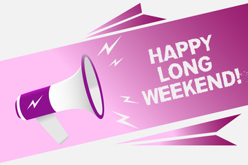 Writing note showing Happy Long Weekend. Business photo showcasing wishing someone happy vacation Travel to holiday Loud speaker convey message ideas multiple text lines logo type design.