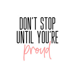 Don't stop until you're proud motivation slogan. Vector typography quote for social network. Succesful text inspirational calligraphy. Lifestyle graphics.