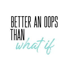 Better an oops than what if motivation slogan. Vector typography quote for social network. Inspirational calligraphy. Lifestyle graphics.