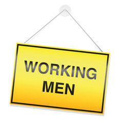 WORKING MEN, written on a yellow warning sign, metal plate. Isolated vector illustration on white background.