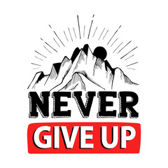 Never give up. Inspiring Motivation Quote, creative quotes for t-shirt, posters, cards, bags. Vector illustration
