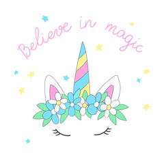 Cartoon head of the unicorn with flower wreath and inscription Believe in magic. Vector illustration, suitable for greeting card, poster or print on clothes.