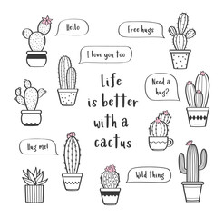 Vector set with various hand drawn outline cactuses in flowerpots. Cute hand drawn cactus print with inspirational inscription isolated on white background. Life is better with a cactus