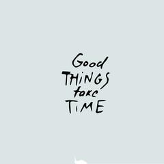 good things take time text, handwritten