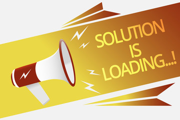 Text sign showing Solution Is Loading.... Conceptual photo thinking of way to solve big problems Diagnoses Megaphone loudspeaker speech bubble important message speaking out loud.