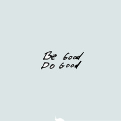 be good do good text, handwritten