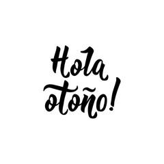 Hola otono Lettering. Spanish translation: Hello autumn. calligraphy vector illustration.