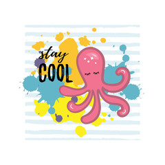 Vector illustration with character pink octopus, yellow and blue paint splash. Stay cool banner. Template for invitation, flayer, greeting card. Postcard motive.