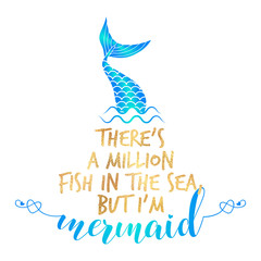 There's a million fish in the sea, but I'm mermaid - funny motivation quotes in vector eps. Calligraphy summer lettering. Good for invitation, poster, t-shirts, gifts, cases.