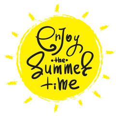 Enjoy  the Summer time - simple inspire and motivational quote. Hand drawn beautiful lettering. Print for inspirational poster, t-shirt, bag, cups, card, flyer, sticker. Cute and funny vector sign