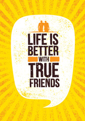 Life Is Better With True Friends. Inspiring Motivation Quote Vector Illustration On Rough Grunge Background.