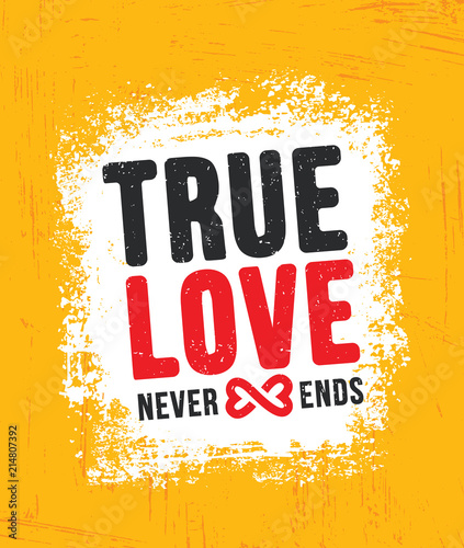 True Love Never Ends Inspiring Creative Motivation Quote Poster