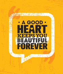 A Good Heart Keeps You Beautiful Forever. Inspiring Creative Motivation Quote Poster Template.
