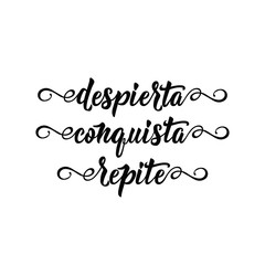 text in Spanish: Awake. conquest. repeat. calligraphy vector illustration. Despierta. conquista. repite