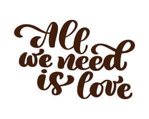 All we need is love hand written lettering. Modern brush calligraphy for greeting card, poster, tee print. Isolated on white background. Vector illustration