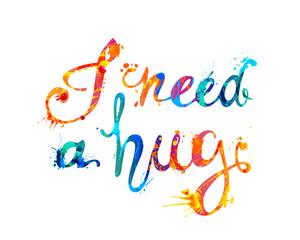 I NEED HUG. Hand written inscription of splash paint