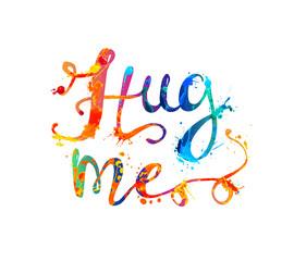 Hug me. Hand written splash paint letters