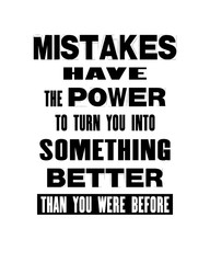Inspiring motivation quote with text Mistakes Have The Power To Turn You In Something Better Than You Were Before. Vector typography poster and t-shirt design