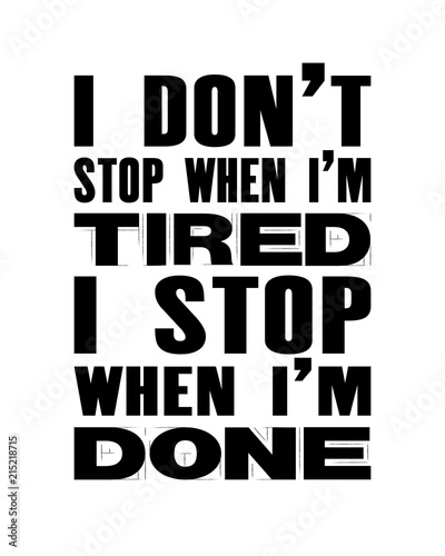 9f6fe39f Inspiring motivation quote with text I Do Not Stop When I Am Tired I Stop  When I Am Done. Vector typography poster and t-shirt design.