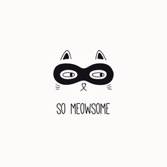 Foto op Canvas Illustraties Hand drawn black and white vector illustration of a cute funny cat face in a super hero mask, with quote So meowsome. Isolated objects. Line drawing. Design concept for poster, t-shirt print.