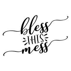 Bless this mess - lettering message. Hand drawn phrase. Handwritten modern brush calligraphy. Good for scrap booking, posters, greeting cards, banners, textiles, gifts, T-shirts, mugs or other gifts.