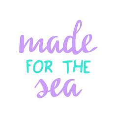 Made for the sea quote, mermaid vector graphic writing. Hand lettering in teal, turquoise and purple, violet color.