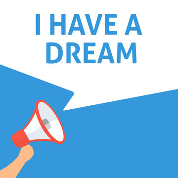I HAVE A DREAM Announcement. Hand Holding Megaphone With Speech Bubble. Flat Illustration