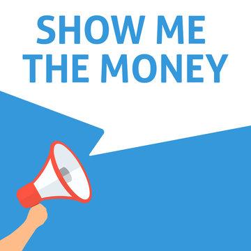 SHOW ME THE MONEY Announcement. Hand Holding Megaphone With Speech Bubble. Flat Illustration