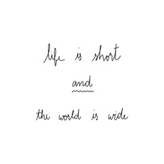 Life is short and the world is wide hand drawn lettering